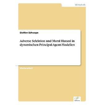 Avverse Selektion und Moral Hazard in dynamischen PrincipalAgentModellen da Schwope & Steffen