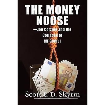 The Money Noose Jon Corzine and the Collapse of MF Global by Skyrm & Scott