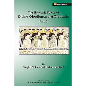 The Heavenly Power of Divine Obedience and Gratitude Volume 2 by Kabbani & Shaykh Muhammad Hisham