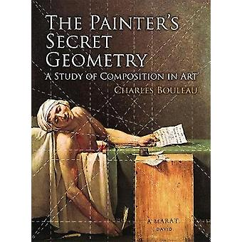 The Painters Secret Geometry  A Study of Composition in Art by Charles Bouleau