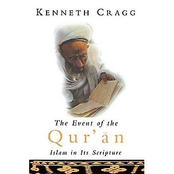 The Event of the Quran  Islam in Its Scripture by Kenneth Cragg