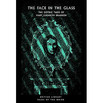 The Face in the Glass - The Gothic Tales of Mary Elizabeth Braddon by