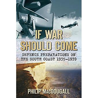 If War Should Come - Defence Preparations on the South Coast 1935-1939