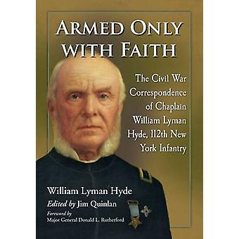 Armed Only with Faith - The Civil War Correspondence of Chaplain Willi