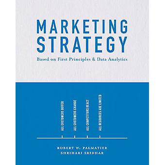 Marketing Strategy - Based on First Principles and Data Analytics by R