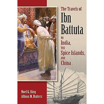 The Travels of Ibn Battuta to India - the Spice Islands and China by