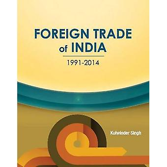 Foreign Trade of India - 1991-2014 by Kulwinder Singh - 9788177083941