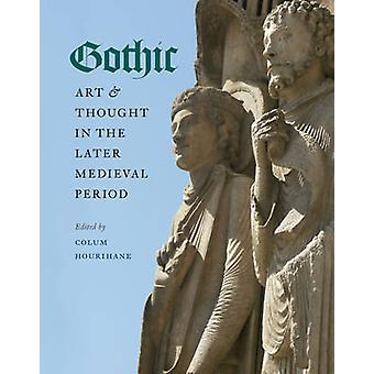 Gothic Art & Thought in the Later Medieval Period - Essays in Honor of