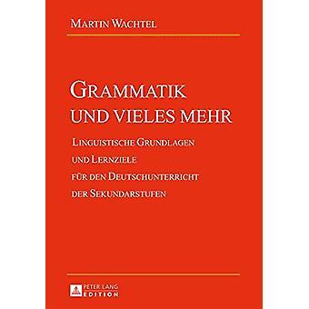 Grammatik Und Vieles Mehr - Linguistische Grundlagen Und Lernziele Fue