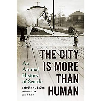 The City Is More Than Human - An Animal History of Seattle by Frederic