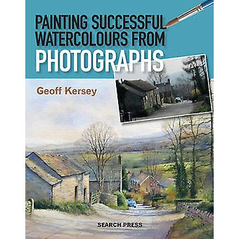 Painting Successful Watercolours from Photographs by Geoff Kersey