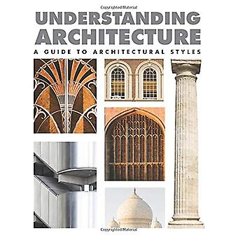 Understanding Architecture - A Guide to Architectural Styles by Lindsa