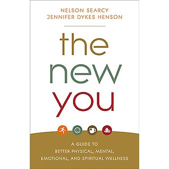 The New You  A Guide to Better Physical Mental Emotional and Spiritual Wellness by Nelson Searcy & Jennifer Dykes Henson