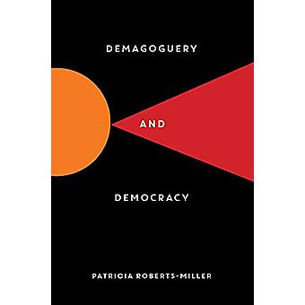 Demagoguery and Democracy by Patricia Roberts-Miller - 9781615196760