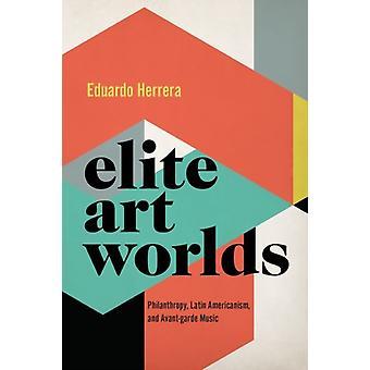 Elite Art Worlds door Herrera & Eduardo Associate Professor Musicology & Associate Professor of Musicology & Rutgers