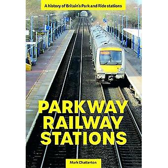 Parkway Railway Stations A history of Britain's Park and Ride stations