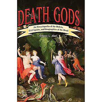 Death Gods: An Encyclopedia of the Rulers, Evil Spirits, and Geographies of the Dead