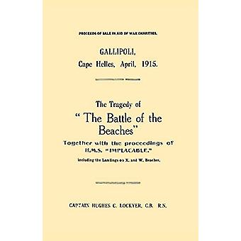 """Gallipoli - Cape Helles - April 1915 - The Tragedy of """"the Battle"""