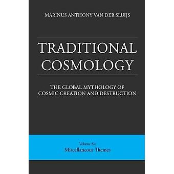 Traditional Cosmology (6); The Global Mythology of Cosmic Creation an