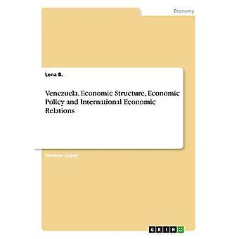 Venezuela. Economic Structure - Economic Policy and International Eco