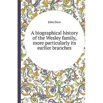 A Biographical History of the Wesley Family - More Particularly Its E