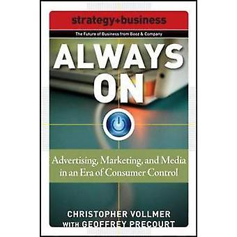 Always On Advertising Marketing and Media in an Era of Consumer Control by Christopher VollmerGeoffrey Precourt