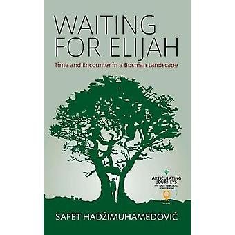 Waiting for Elijah Time and Encounter in a Bosnian Landscape 1 Articulating Journeys Festivals Memorials and Homecomings 1