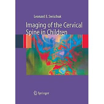 Imaging of the Cervical Spine in Children  Normal Congenital and Traumatic Findings by Leonard E Swischuk