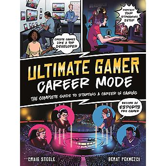 Ultimate Gamer Career Mode  The Complete Guide to Starting a Career in Gaming by Craig Steele