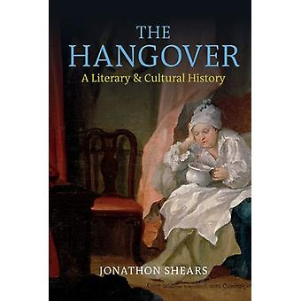 The Hangover A Literary and Cultural History by Jonathon Shears