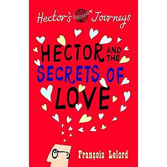 Hector and the Secrets of Love by Francois Lelord