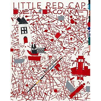 Little Red Cap by Jacob Grimm & Wilhelm Grimm & Illustrated by Pacovska Kveta