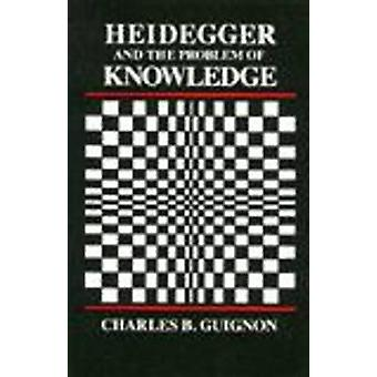 Heidegger and the Problem of Knowledge by Charles Guignon - 978091514