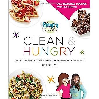 Nälkäinen tyttö puhdas & nälkäinen: helppo täysin luonnollinen resepti terveellisiä todellisessa maailmassa