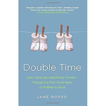 Dubbele tijd: Hoe ik overleefde--- en meestal bloeide---via de eerste drie jaar van moederschap Twins