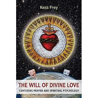 The Will of Divine Love: Centering Prayer and Spiritual Psychology