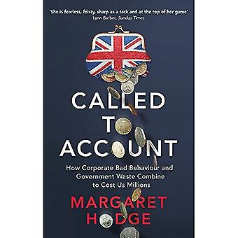 Called to Account: How Corporate Bad Behaviour and� Government Waste Combine to Cost us Millions.