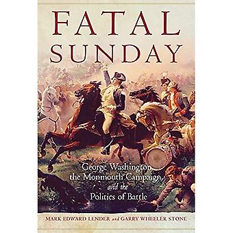 Fatal Sunday: George Washington, the Monmouth Campaign, and the Politics of Battle (Campaigns and Commanders)