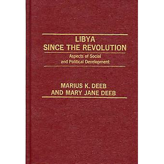 Libya Since the Revolution Aspects of Social and Political Development by Deeb & Marius K.