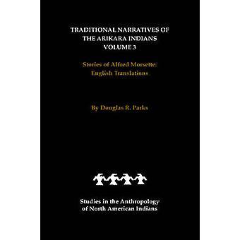 Traditionelle fortællinger af Arikara indianere engelske oversættelser bind 3 historier af Alfred Morsette af parker & Douglas R.
