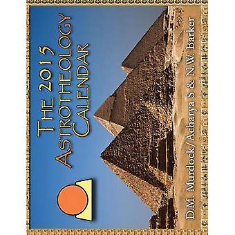 The 2015 Astrotheology Calendar by Murdock & D. M.