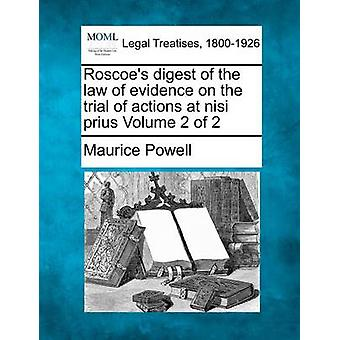 Roscoes digest of the law of evidence on the trial of actions at nisi prius Volume 2 of 2 by Powell & Maurice