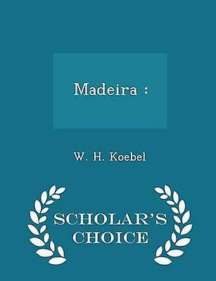 Madeira   Scholars Choice Edition by Koebel & W. H.