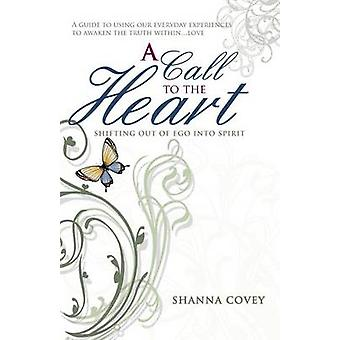 A Call to the Heart Shifting Out of Ego Into Spirit by Covey & Shanna