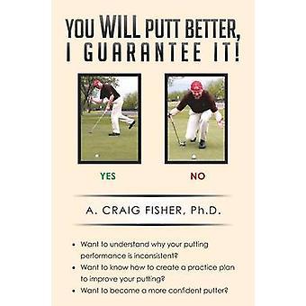 Du kommer putta bättre jag garantera det av Fisher Ph. D. & A. Craig