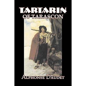 Tartarin of Tarascon by Alphonse Daudet Fiction Classics Literary by Daudet & Alphonse