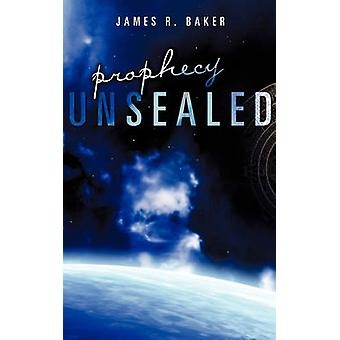 Prophecy Unsealed by Baker & James R.