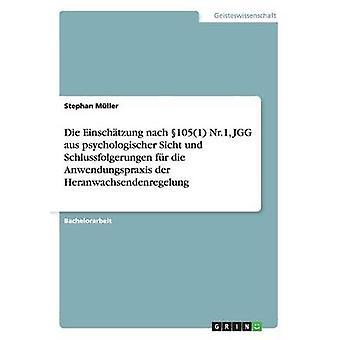 Die Einschtzung nach 1051 Nr.1 JGG aus psychologischer Sicht und Schlussfolgerungen fr die Anwendungspraxis der Heranwachsendenregelung av Mller & Stephan