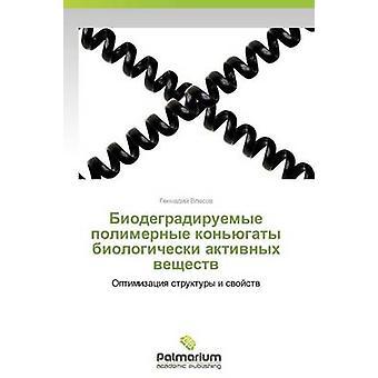 Biodegradiruemye Polimernye Konyugaty Biologicheski Aktivnykh Veshchestv von Vlasov Gennadiy