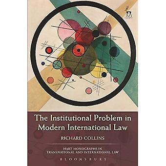 Het institutionele probleem in het moderne internationale recht (hart monografieën in transnationale en internationale wetgeving)